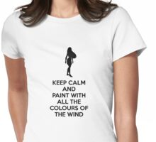 Keep Calm And Paint With All The Colours Of The Wind Womens Fitted T-Shirt
