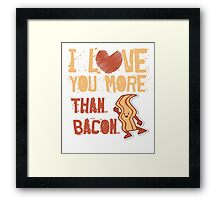 I love you more than Bacon - Funny Food Shirt Framed Print