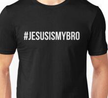 #JesusIsMyBro Unisex T-Shirt