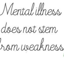Mental Illness Does Not Stem from Weakness Sticker