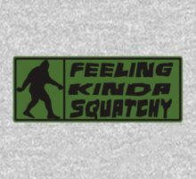 Feelin' Kinda Squatchy  by thebigfootstore