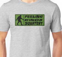 Feelin' Kinda Squatchy  Unisex T-Shirt