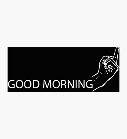Cool funny and modern gifts design - Good morning irony Photographic Print