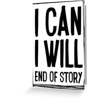 I CAN, I WILL, end of story! Greeting Card