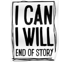 I CAN, I WILL, end of story! Poster