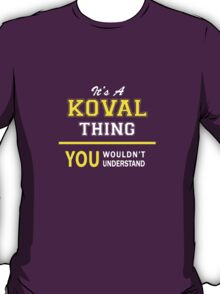 It's A KOVAL thing, you wouldn't understand !! T-Shirt