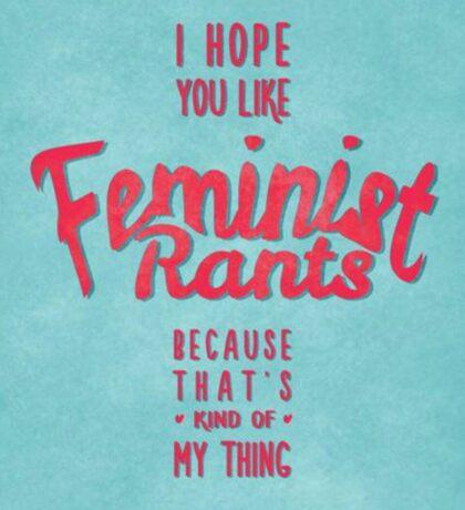 Feminist Rants Sticker