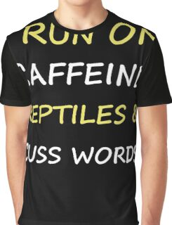 I Run On Caffeine Reptiles And Cuss Words T-shirts Graphic T-Shirt