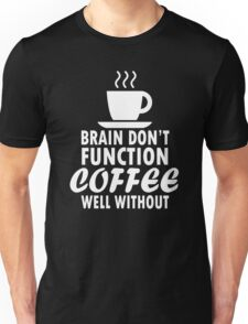 Brain Don't Function Coffee Well Without Unisex T-Shirt