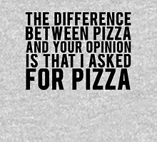 THE DIFFERENCE BETWEEN PIZZA AND YOUR OPINION Unisex T-Shirt