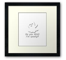 Spooky Cute Ghost - Do You think I'm Spooky? Framed Print