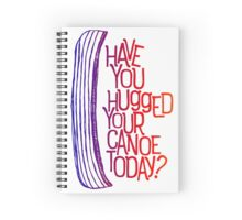 Have you Hugged your Canoe Today? Spiral Notebook