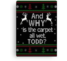 And Why is the Carpet all wet, TODD?Fun Christmas sweater Canvas Print