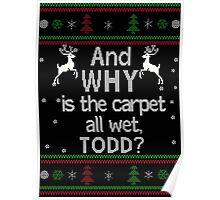 And Why is the Carpet all wet, TODD?Fun Christmas sweater Poster