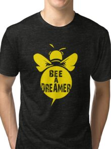 Bee A Dreamer Cool Bee Typo Design Tri-blend T-Shirt