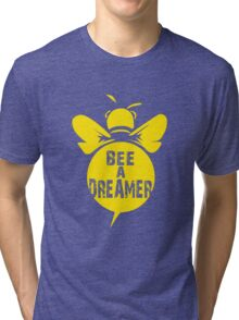 Bee A Dreamer Cool Bee Typo Design Tri-blend T-Shirt