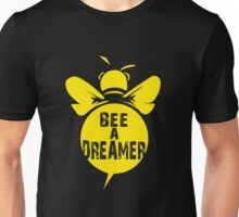 Bee A Dreamer Cool Bee Typo Design Unisex T-Shirt