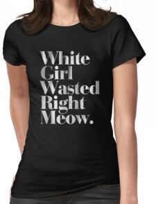 White Girl Wasted Right Meow Vintage Typography Womens Fitted T-Shirt