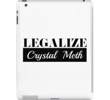 Offensive t-shirts Design - Cool Funny Legalize Crystal Meth Gifts iPad Case/Skin