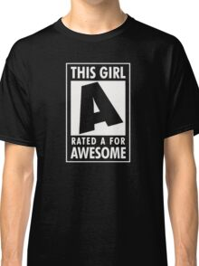 This girl is rated A for Awesome Classic T-Shirt