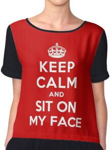 KEEP CALM AND SIT ON MY FACE Chiffon Top