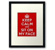 KEEP CALM AND SIT ON MY FACE Framed Print