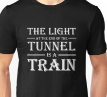 The light at the end of the tunnel is a train Unisex T-Shirt