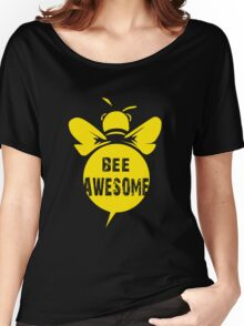 Bee A Awesome Cool Bee Graphic Typo Design Women's Relaxed Fit T-Shirt