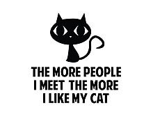 The More People I Meet The More I Like My Cat Photographic Print