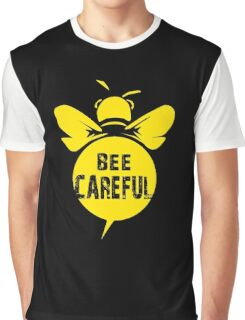 Bee Careful Cool Bee Graphic Typo Design Graphic T-Shirt
