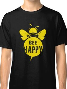 Bee Happy Cool Bee Graphic Typo Design Classic T-Shirt