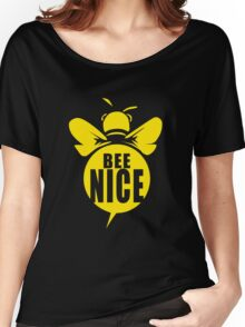 Bee Nice Cool Bee Graphic Typo Design Women's Relaxed Fit T-Shirt