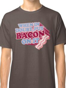 When in doubt, put BACON on it! Classic T-Shirt