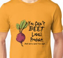 You can't Beet local produce Unisex T-Shirt