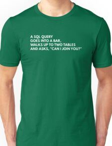 A SQL query goes into a bar... Unisex T-Shirt