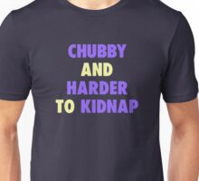 Chubby and harder to kidnap Unisex T-Shirt
