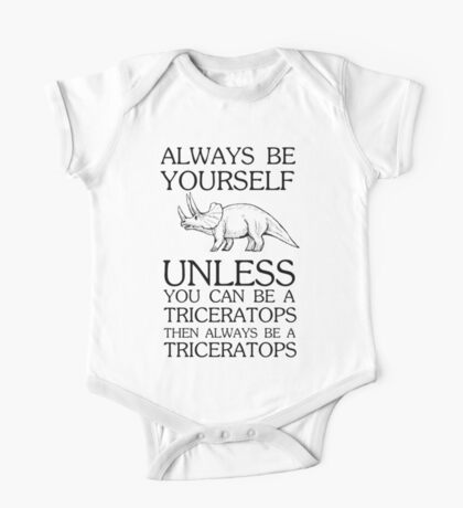 Always be yourself unless you can be a triceratops then always be a triceratops One Piece - Short Sleeve