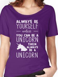 Always be yourself unless you can be a unicorn then always be a unicorn Women's Relaxed Fit T-Shirt
