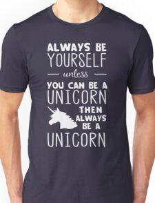 Always be yourself unless you can be a unicorn then always be a unicorn Unisex T-Shirt