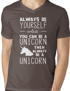 Always be yourself unless you can be a unicorn then always be a unicorn Mens V-Neck T-Shirt