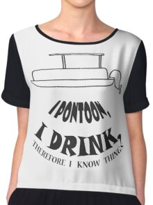 I pontoon, I drink, Therefore I know things Chiffon Top