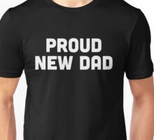 Proud New Dad Quote Unisex T-Shirt