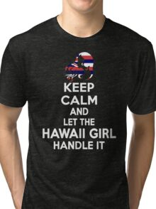 Keep calm and let the Hawaii girl handle it Tri-blend T-Shirt