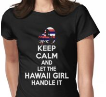 Keep calm and let the Hawaii girl handle it Womens Fitted T-Shirt