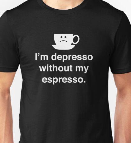 I'm Depresso Without My Espresso Unisex T-Shirt