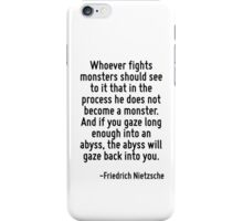 Whoever fights monsters should see to it that in the process he does not become a monster. And if you gaze long enough into an abyss, the abyss will gaze back into you. iPhone Case/Skin