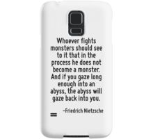 Whoever fights monsters should see to it that in the process he does not become a monster. And if you gaze long enough into an abyss, the abyss will gaze back into you. Samsung Galaxy Case/Skin
