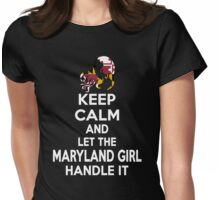 Keep calm and let the Maryland girl handle it Womens Fitted T-Shirt