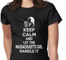 Keep calm and let the Massachusetts girl handle it Womens Fitted T-Shirt