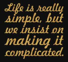 """Life is really simple... """"Confucious"""" Inspirational Quote Kids Tee"""